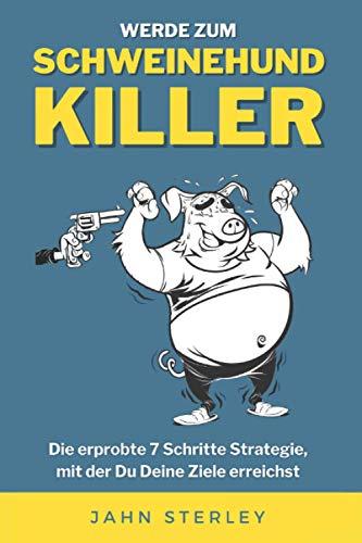Der Schweinehund-Killer: Die erprobte 7 Schritte Strategie, mit der Du Deine Ziele erreichst