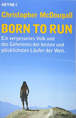 Born to Run: Ein vergessenes Volk und das Geheimnis der besten und glücklichsten Läufer der Welt