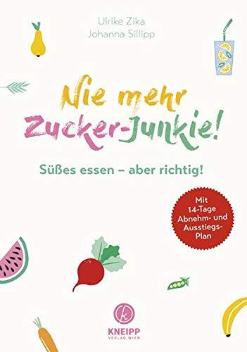 Nie mehr Zucker-Junkie!: Mit gesundem Genuss aus der Zuckersucht aussteigen. Mit 14-Tage Abnehm- und Ausstiegsplan