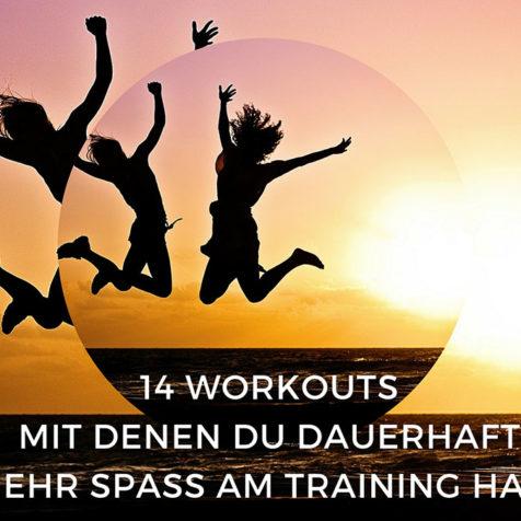 14 Workouts mit denen du dauerhaft mehr Spaß am Training hast