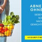 Abnehmen ohne Diät: Sieben einfache Schritte zur nachhaltigen Gewichtsabnahme