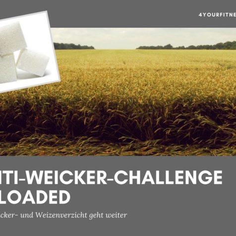 Anti-Weicker-Challenge reloaded: Der Zucker- und Weizenverzicht geht weiter