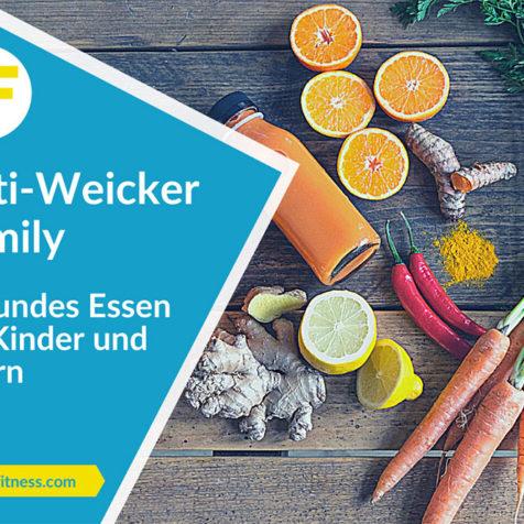 Anti-Weicker Family: Gesundes Essen für Kinder und Eltern