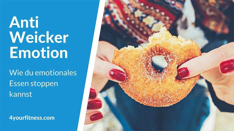 Anti-Weicker Emotion: Emotionales Essen stoppen!