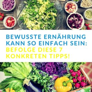 Bewusste Ernährung kann so einfach sein: Befolge diese 7 konkreten Tipps!