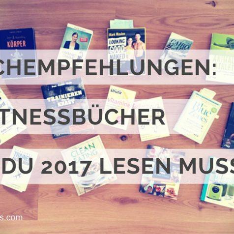 Buchempfehlungen: 7 Fitnessbücher, die du 2017 unbedingt lesen musst