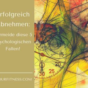 Erfolgreich Abnehmen: Vermeide diese 5 psychologischen Fallen!