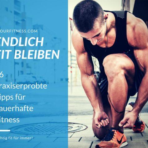 Endlich fit bleiben: 16 praxiserprobte Tipps für dauerhafte Fitness