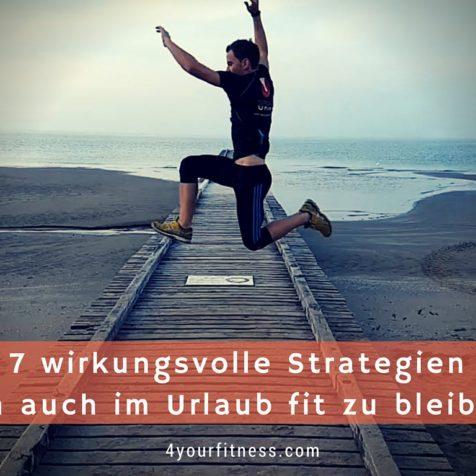 7 wirkungsvolle Strategien um auch im Urlaub fit zu bleiben