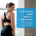 5 Mythen über Krafttraining, die du als Frau nicht mehr glauben solltest