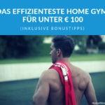 Das effizienteste Home Gym für unter € 100 (inklusive Bonustipps)