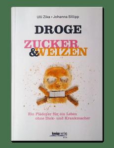 Das Buch Droge Zucker & Weizen, bei dem Johanna Sillipp als Koautorin mitgewirkt hat.