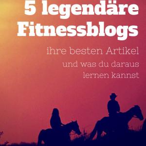 5 legendäre Fitnessblogs, ihre besten Artikel und was du daraus lernen kannst