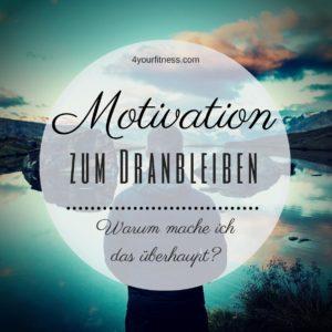 Motivation zum Dranbleiben: Warum mache ich das überhaupt?