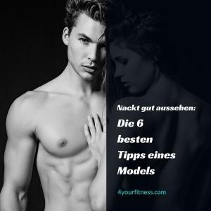 Nackt gut aussehen: Die 6 besten Tipps eines Models