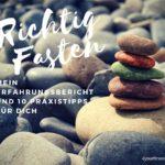 Richtig fasten: Mein Erfahrungsbericht und 10 Praxistipps für dich