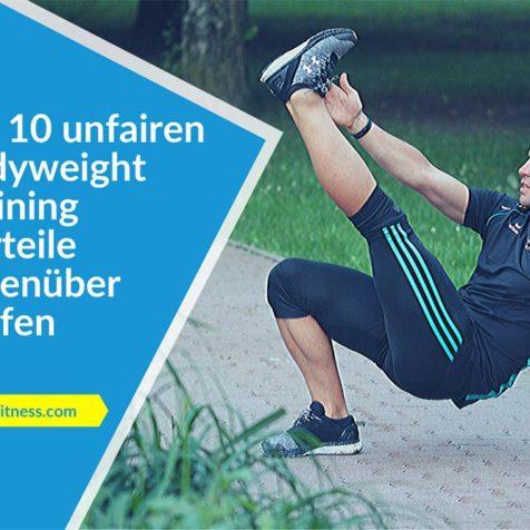 Die 10 unfairen Bodyweight Training Vorteile gegenüber Laufen