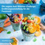 Die vegane Anti-Weicker Challenge: Ernährungsumstellung für die Fastenzeit