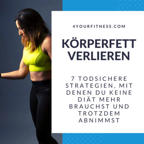Körperfett verlieren: 7 todsichere Strategien, mit denen du keine Diät mehr brauchst und trotzdem abnimmst