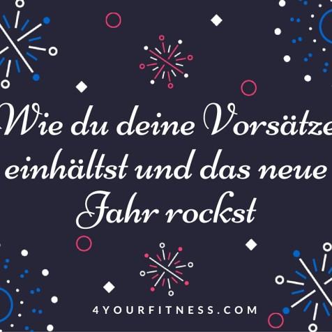 Wie du deine Vorsätze einhältst und das neue Jahr rockst